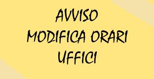 AVVISO PUBBLICO  DEL 10 MARZO 2020 - ORARI DI APERTURA UFFICI COMUNALI