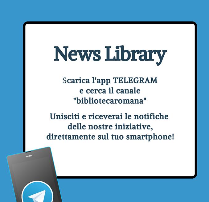 NEWS LIBRARY SCARICA L'APP TELEGRAM E CERCA ILCANALE BIBLIOTECA ROMANA